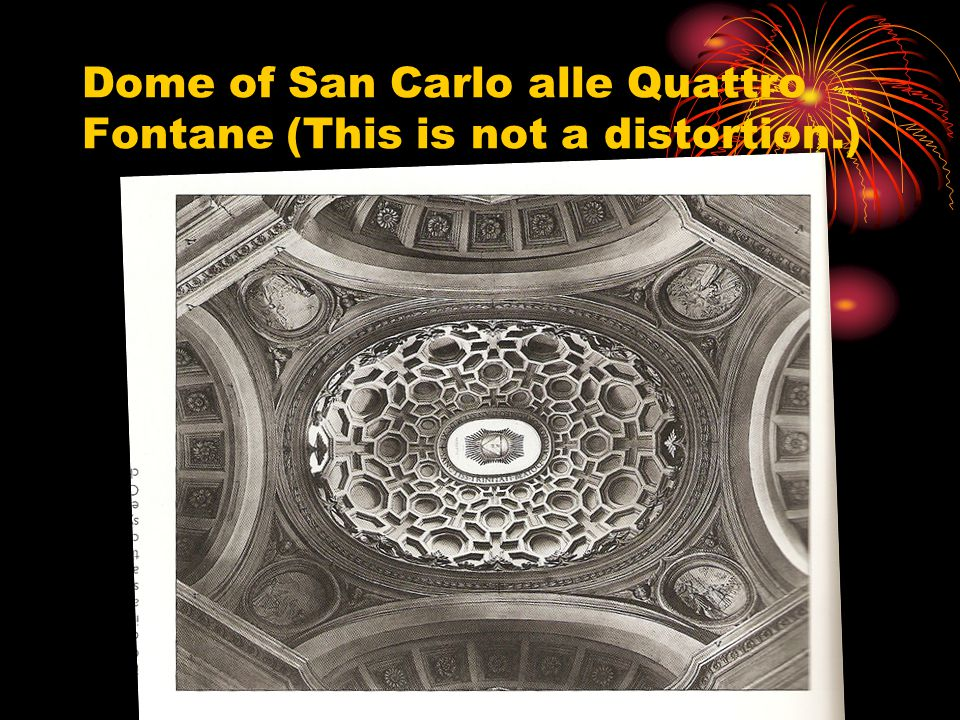 Dome of San Carlo alle Quattro Fontane (This is not a distortion.)