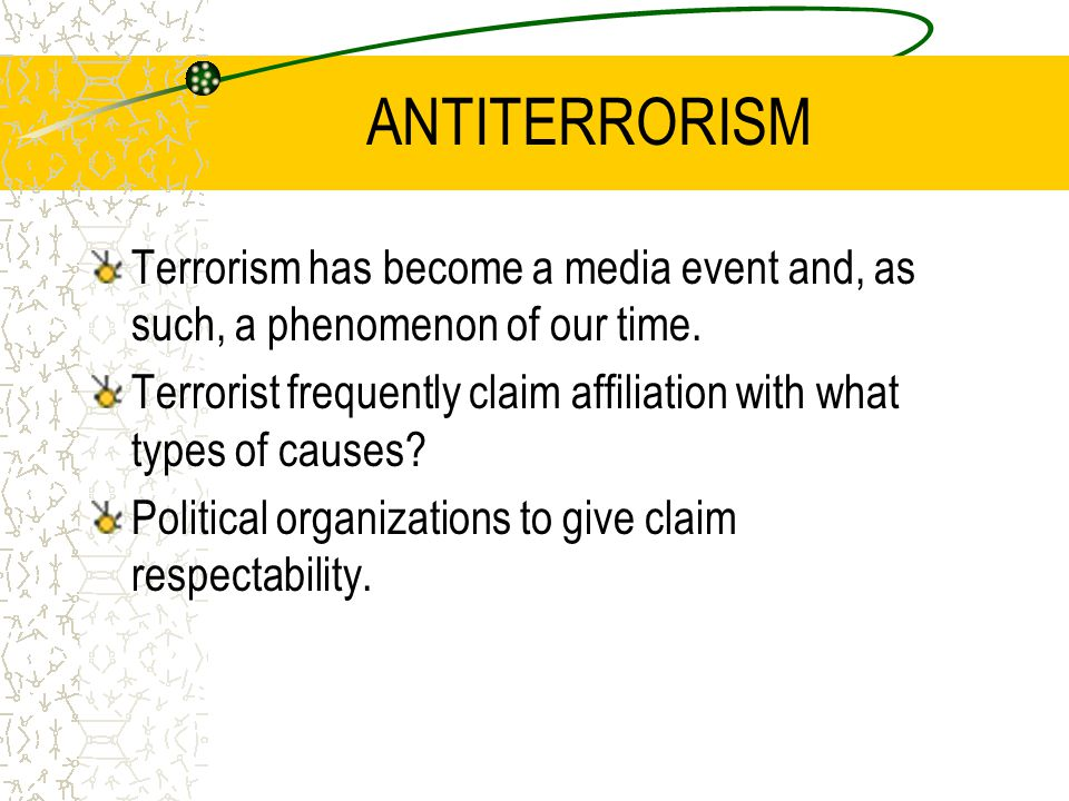 ANTITERRORISM Terrorism has become a media event and, as such, a phenomenon of our time.