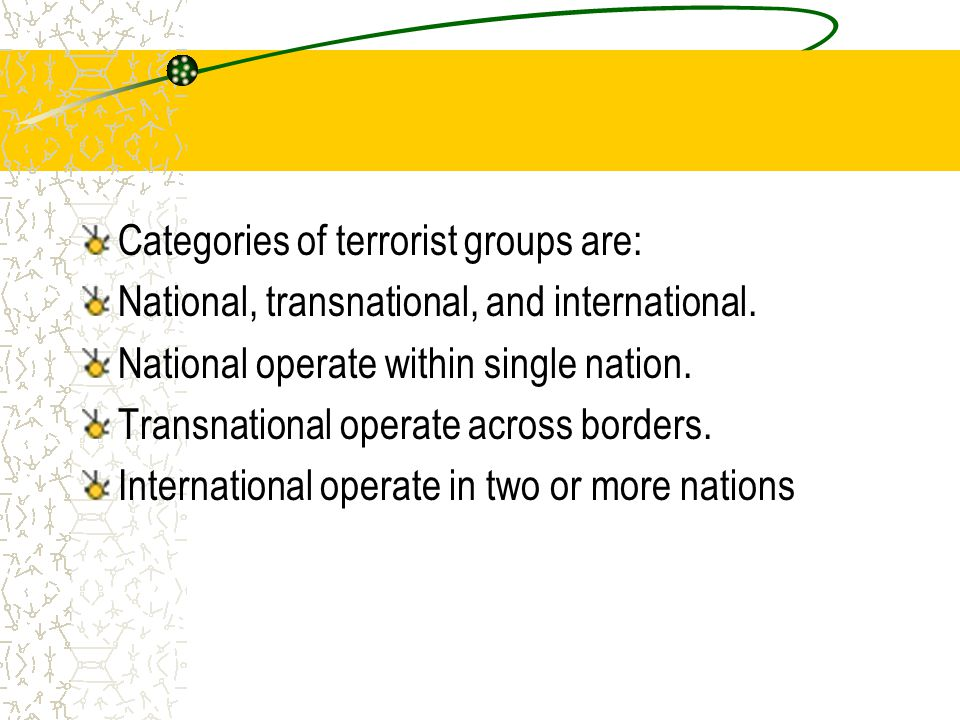 Categories of terrorist groups are: National, transnational, and international.