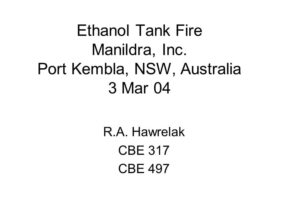 Ethanol Tank Fire Manildra, Inc. Port Kembla, NSW, Australia 3 Mar 04 R.A. Hawrelak CBE 317 CBE 497