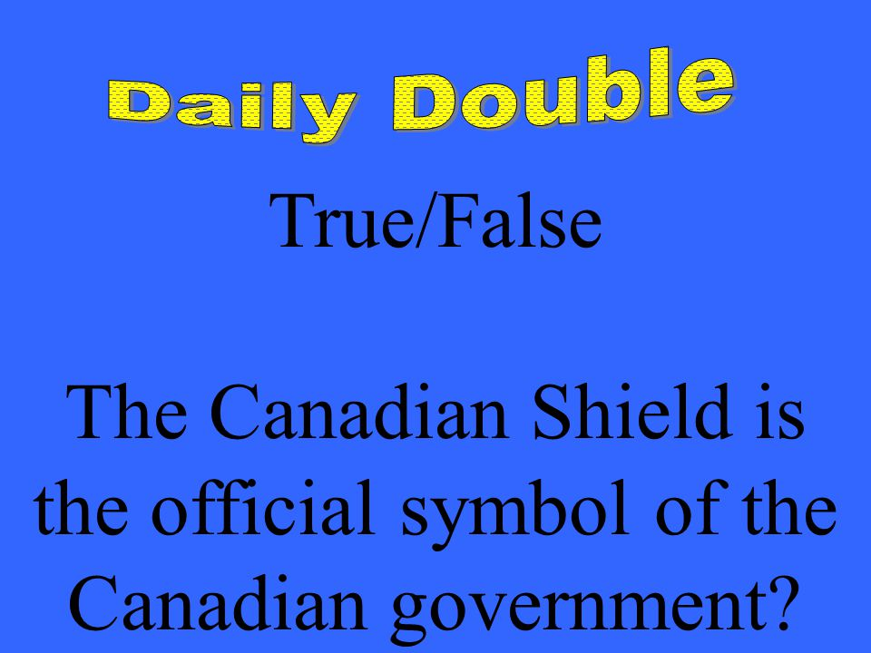 True/False The Canadian Shield is the official symbol of the Canadian government