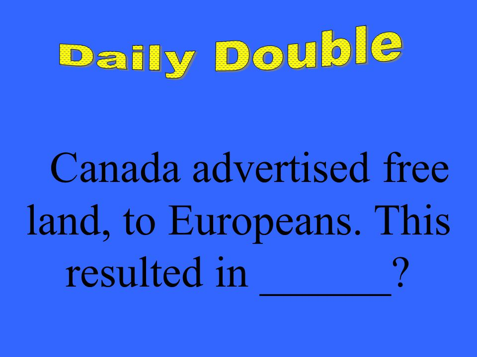 Canada advertised free land, to Europeans. This resulted in ______