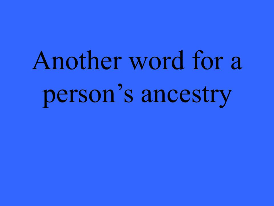 Another word for a person's ancestry