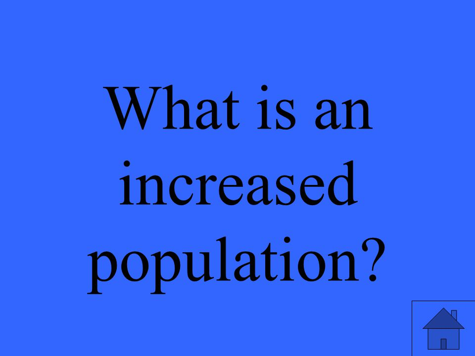 What is an increased population?