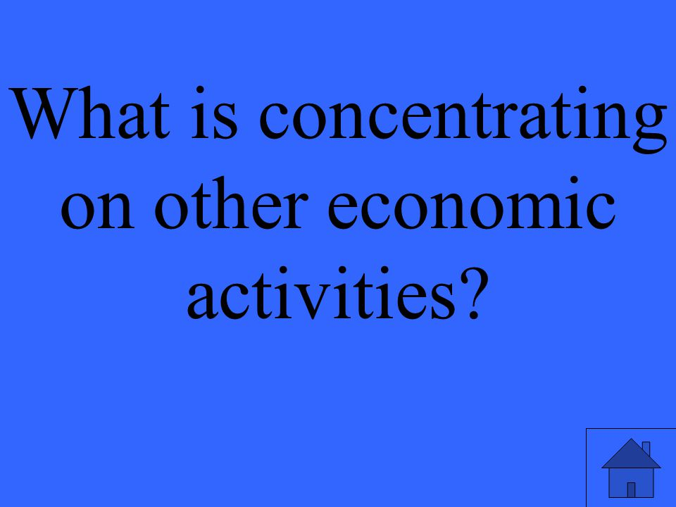 What is concentrating on other economic activities