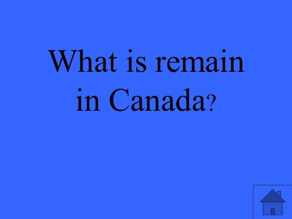 What is remain in Canada ?
