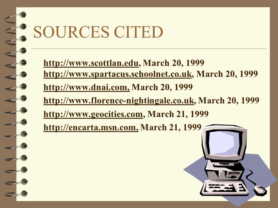 SOURCES CITED http://www.scottlan.edu, March 20, 1999 http://www.spartacus.schoolnet.co.uk, March 20, 1999 http://www.dnai.com, March 20, 1999 http://