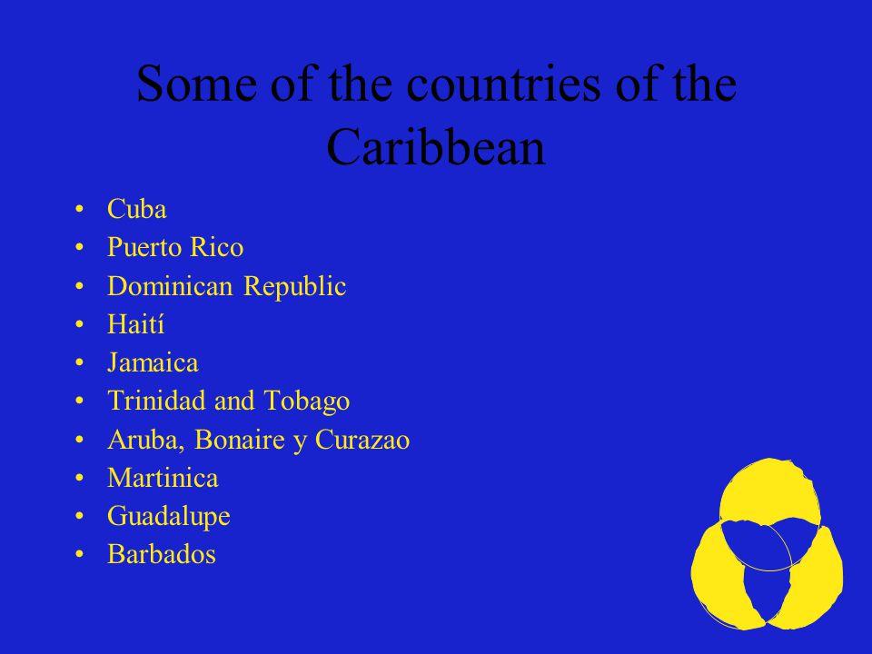Algunos de los países del Caribe Cuba Puerto Rico República Dominicana Haití Jamaica Trinidad y Tobago Aruba, Bonaire y Curazao Martinica Guadalupe Barbados