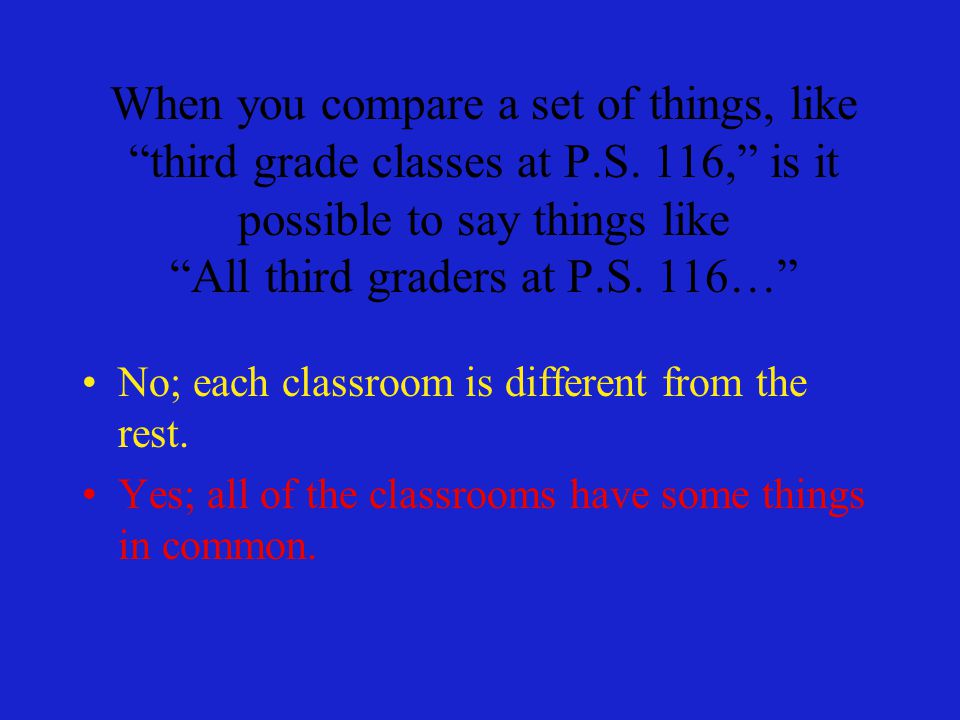 When you compare a set of things, like third grade classes at P.S.