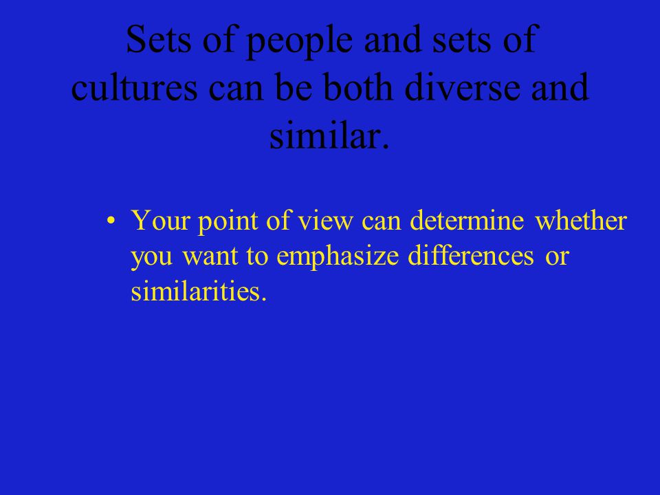 Sets of people and sets of cultures can be both diverse and similar.