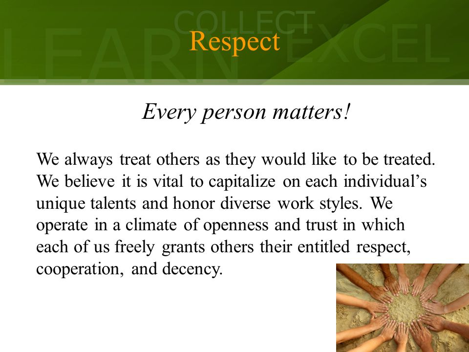LEARN COLLECT EXCEL Respect Every person matters.