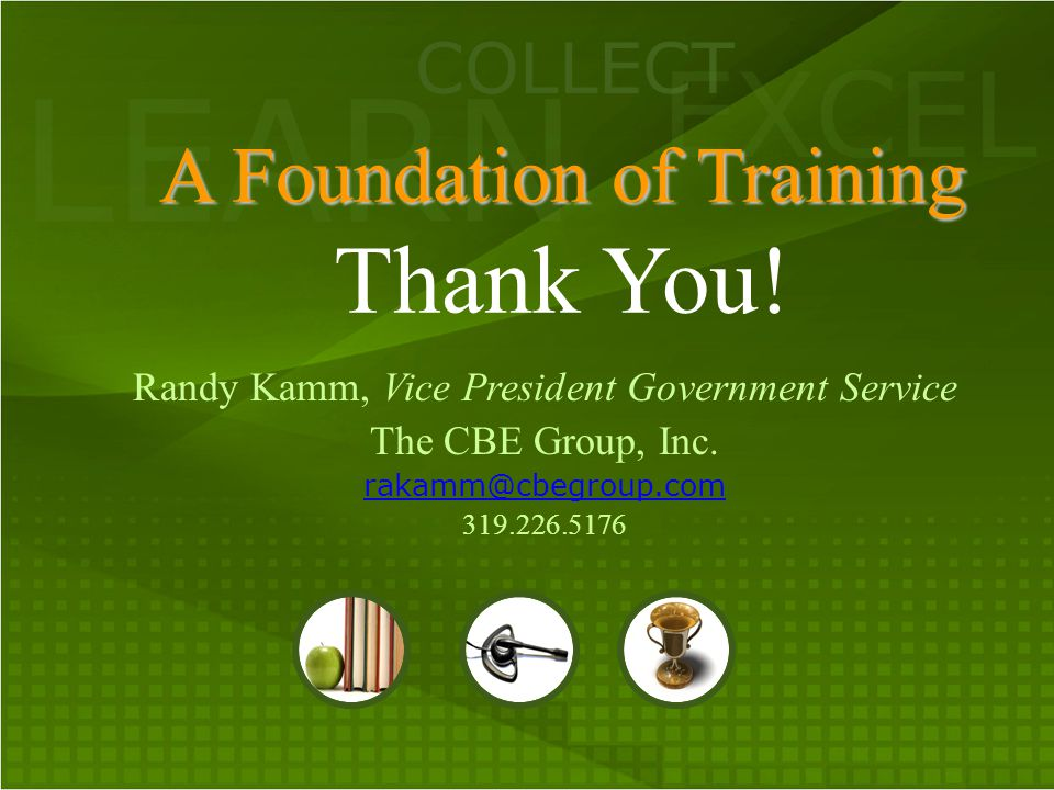 LEARN COLLECT EXCEL A Foundation of Training A Foundation of Training Thank You.