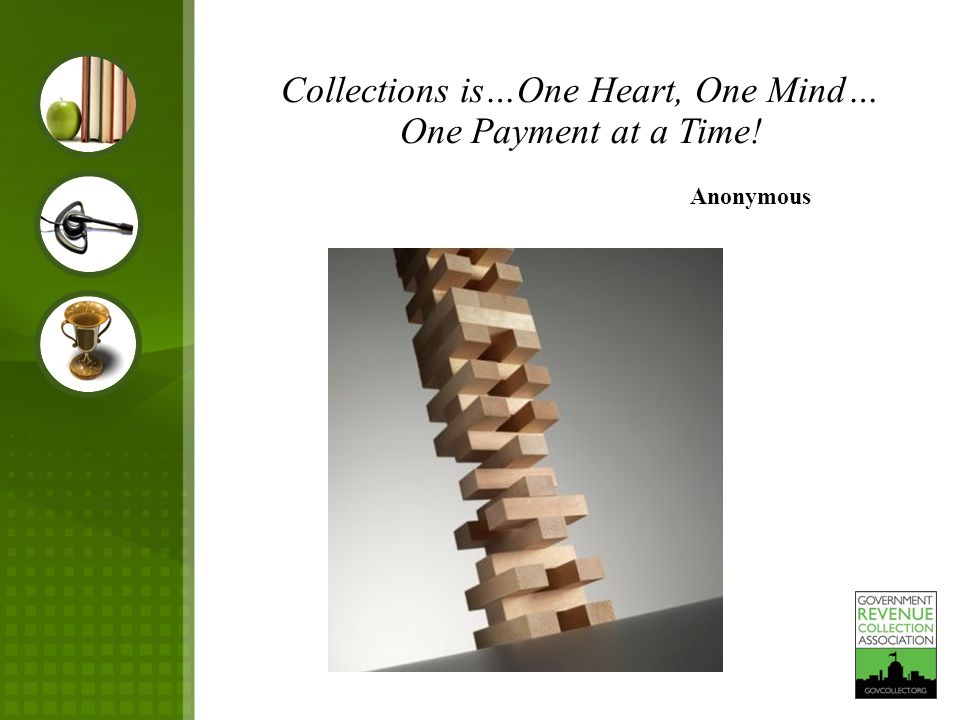 Collections is…One Heart, One Mind… One Payment at a Time! Anonymous