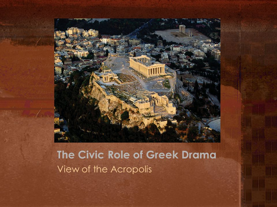 The Civic Role of Greek Drama View of the Acropolis