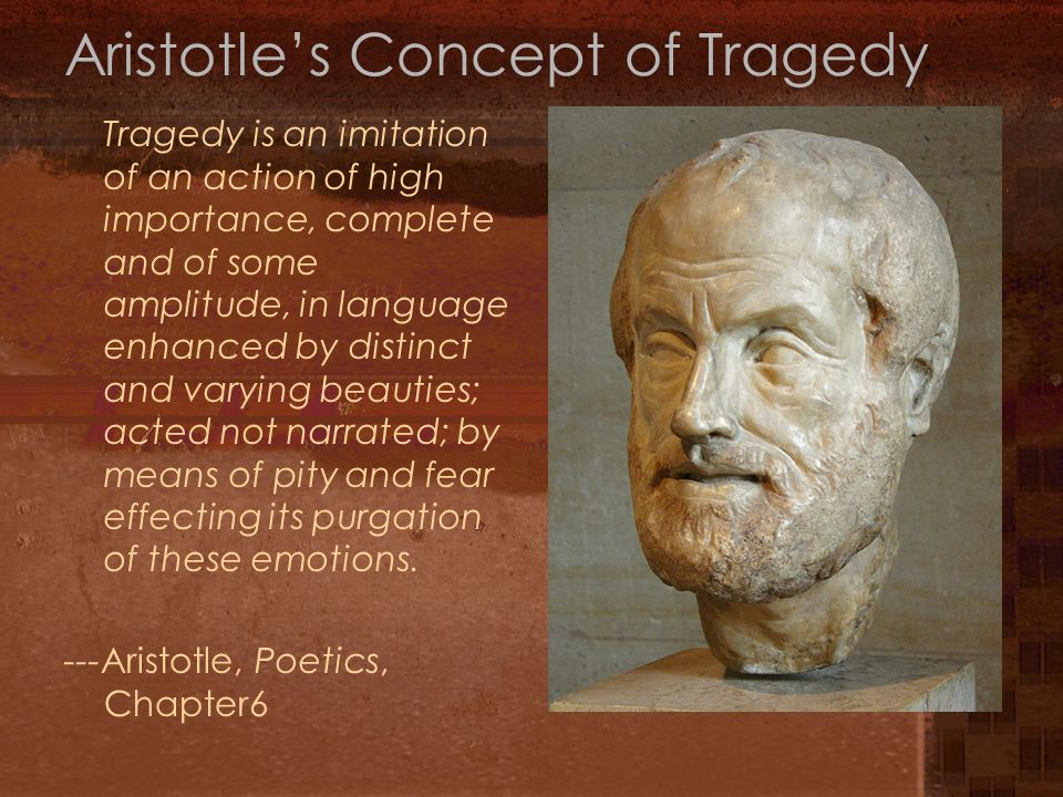 Aristotle's Concept of Tragedy Tragedy is an imitation of an action of high importance, complete and of some amplitude, in language enhanced by distin