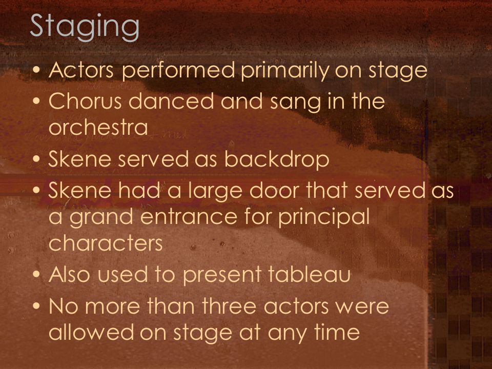 Staging Actors performed primarily on stage Chorus danced and sang in the orchestra Skene served as backdrop Skene had a large door that served as a g