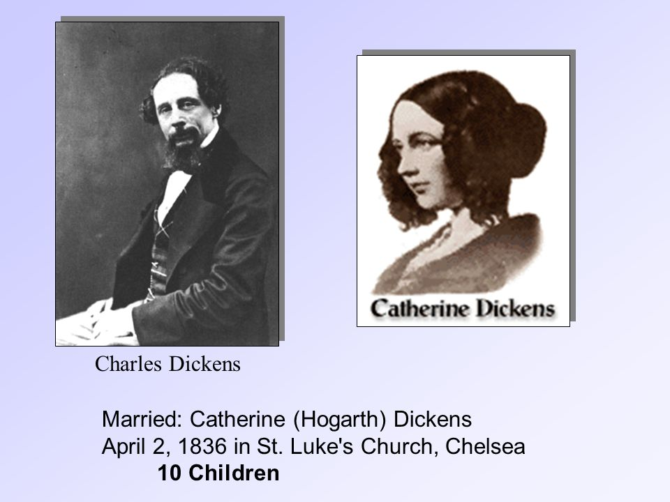 Charles Dickens Married: Catherine (Hogarth) Dickens April 2, 1836 in St.