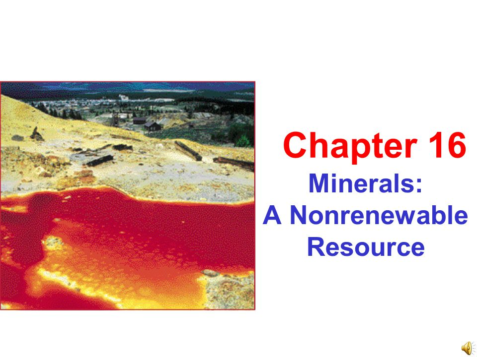 Minerals: A Nonrenewable Resource Chapter 16