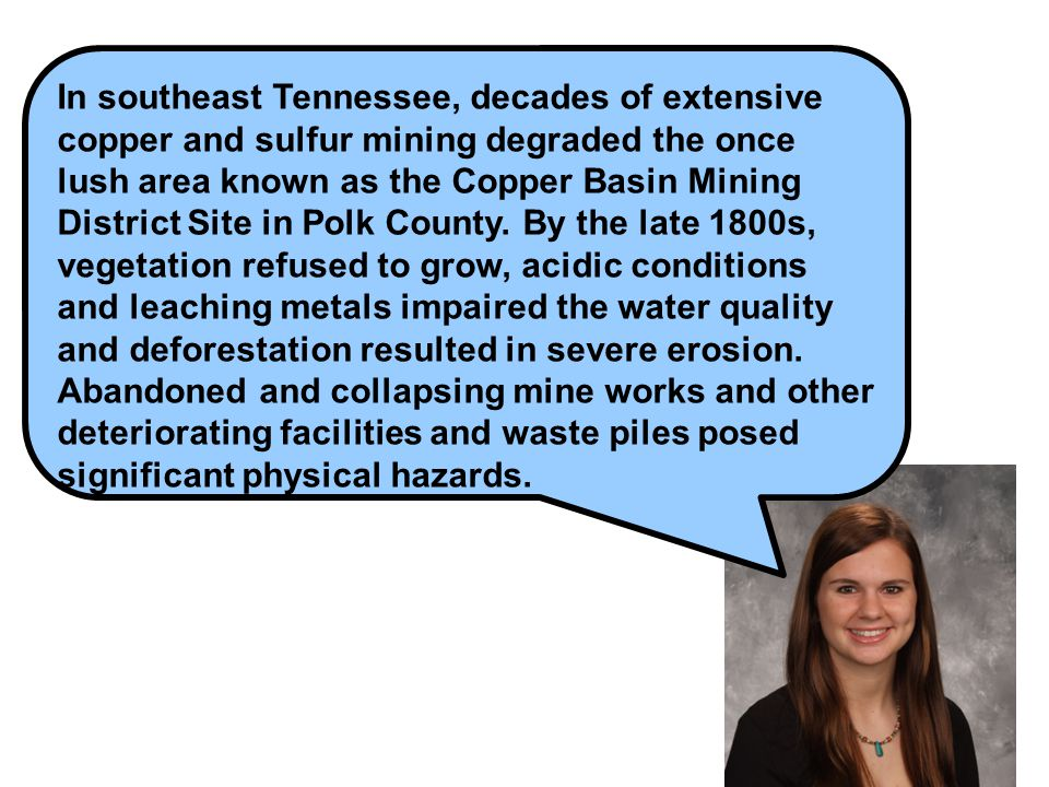In southeast Tennessee, decades of extensive copper and sulfur mining degraded the once lush area known as the Copper Basin Mining District Site in Polk County.