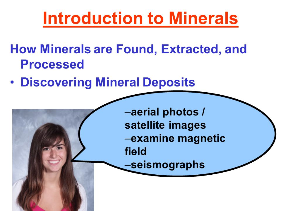 Introduction to Minerals How Minerals are Found, Extracted, and Processed Discovering Mineral Deposits Extracting Minerals