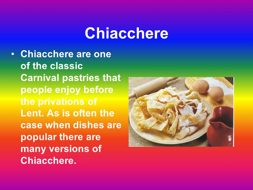 Chiacchere Chiacchere are one of the classic Carnival pastries that people enjoy before the privations of Lent.