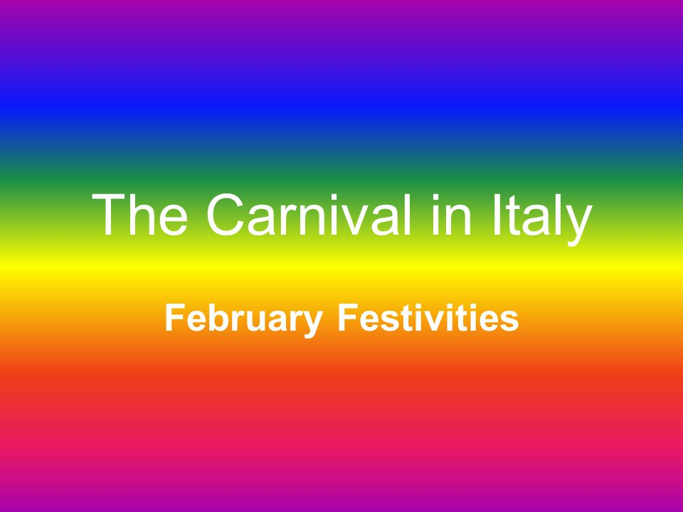 VENICE CARNIVAL In February, Italians get ready for the Carnival.