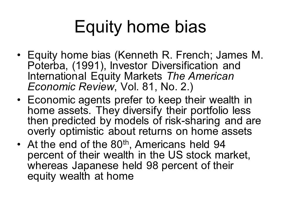 Equity home bias Equity home bias (Kenneth R. French; James M. Poterba, (1991), Investor Diversification and International Equity Markets The American
