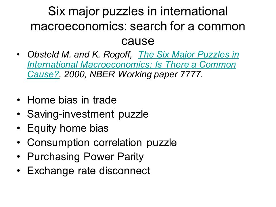 Six major puzzles in international macroeconomics: search for a common cause Obsteld M. and K. Rogoff, The Six Major Puzzles in International Macroeco