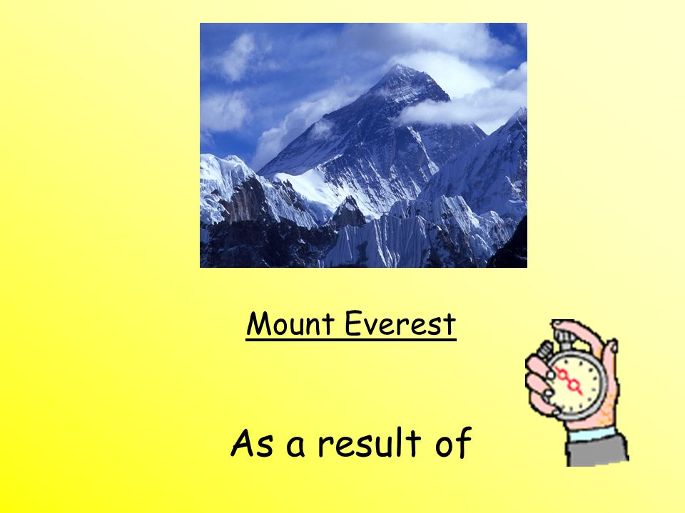 Mount Everest As a result of