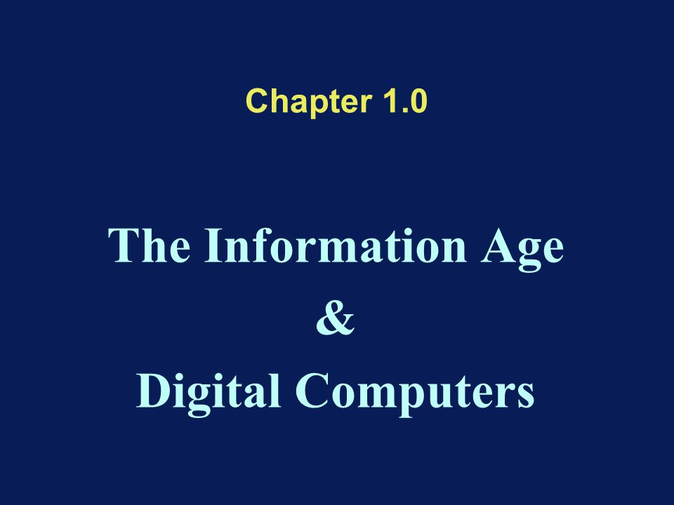 Chapter 1.0 The Information Age & Digital Computers