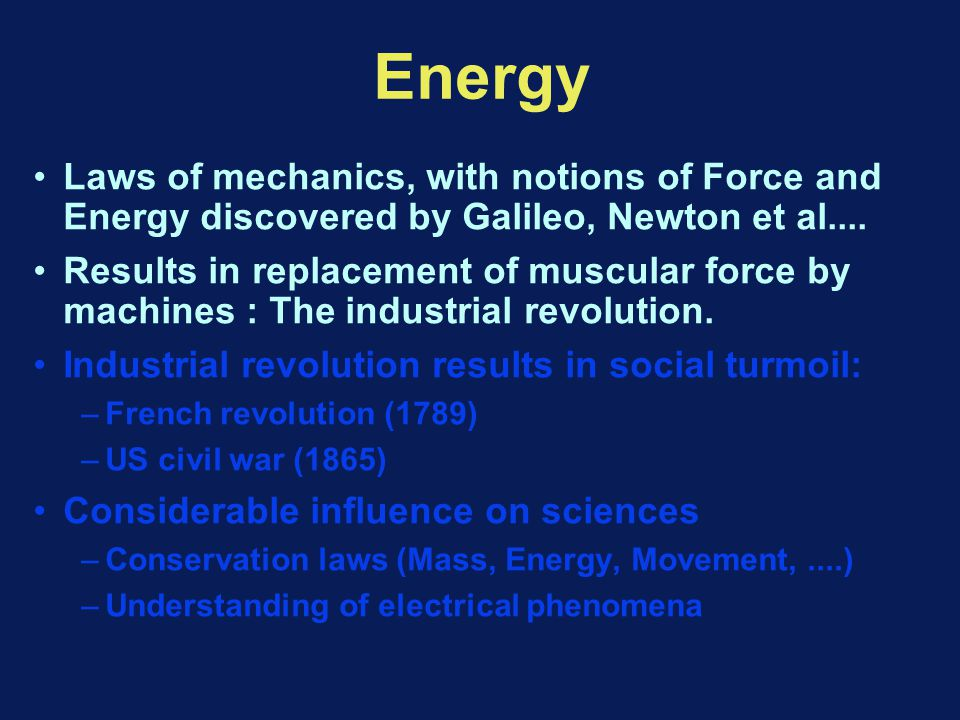 Energy Laws of mechanics, with notions of Force and Energy discovered by Galileo, Newton et al....