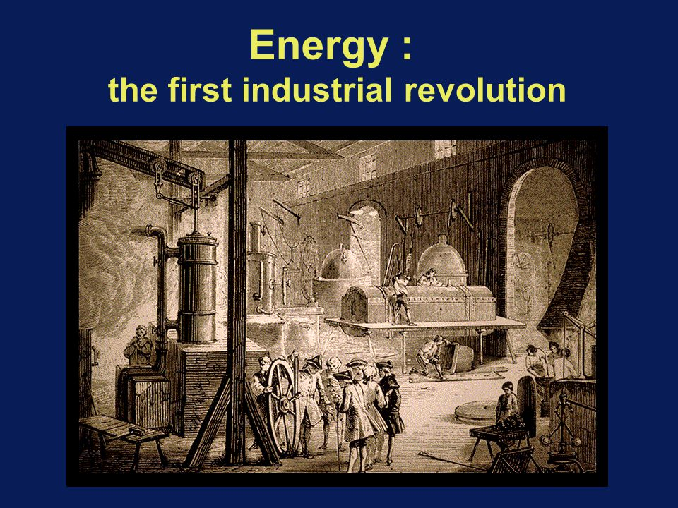 Energy : the first industrial revolution