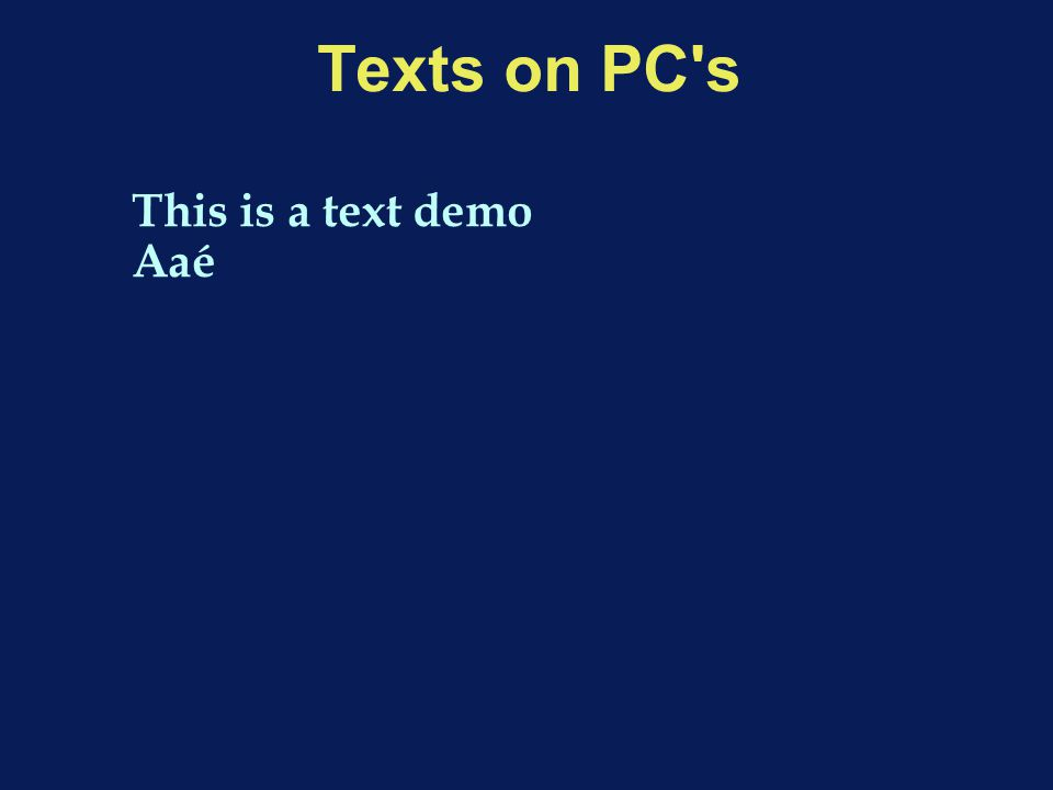Texts on PC s This is a text demo Aaé