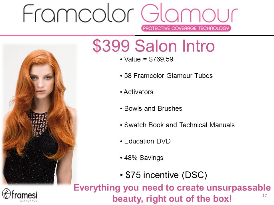 17 $399 Salon Intro Everything you need to create unsurpassable beauty, right out of the box.