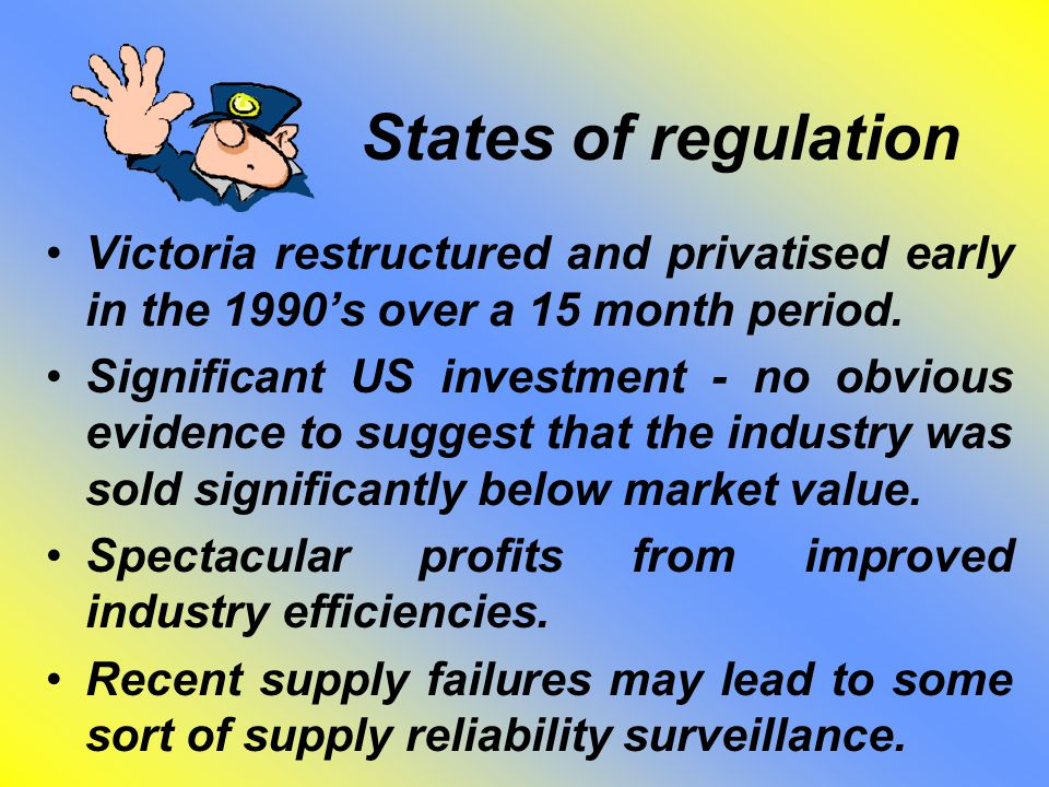 States of regulation Victoria restructured and privatised early in the 1990's over a 15 month period.