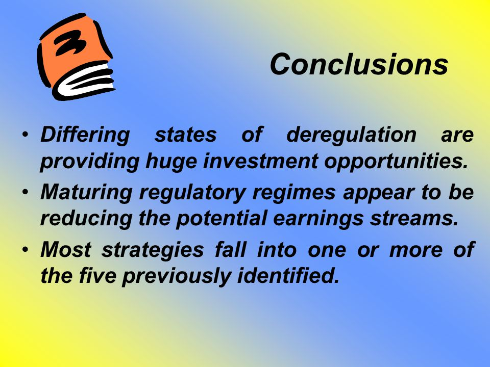 Conclusions Differing states of deregulation are providing huge investment opportunities.