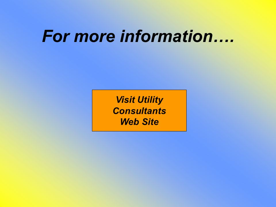 For more information…. Visit Utility Consultants Web Site