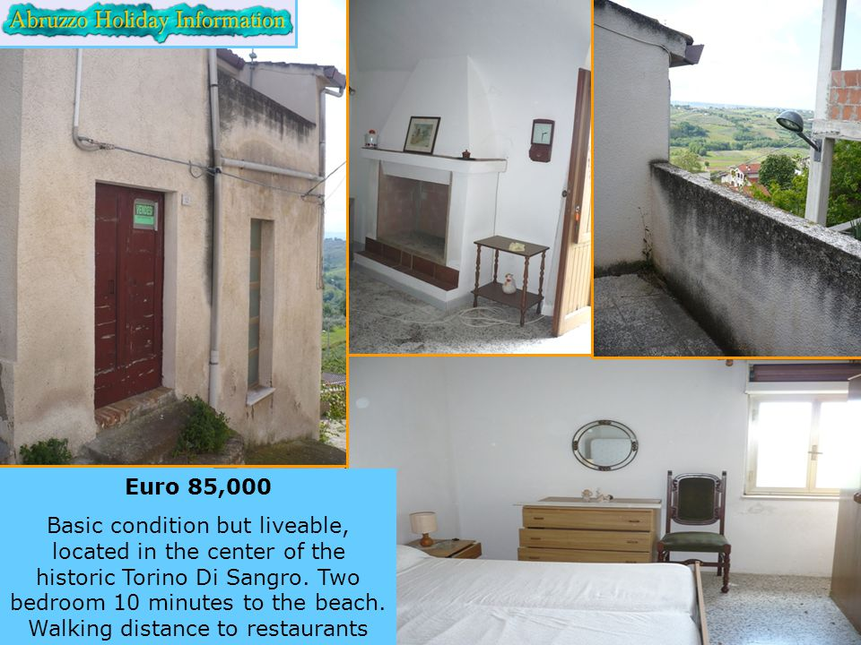 Euro 85,000 Basic condition but liveable, located in the center of the historic Torino Di Sangro.