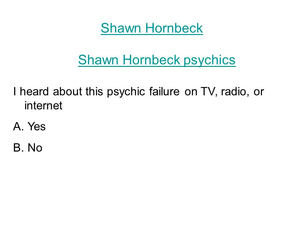 Shawn Hornbeck I heard about this psychic failure on TV, radio, or internet A.