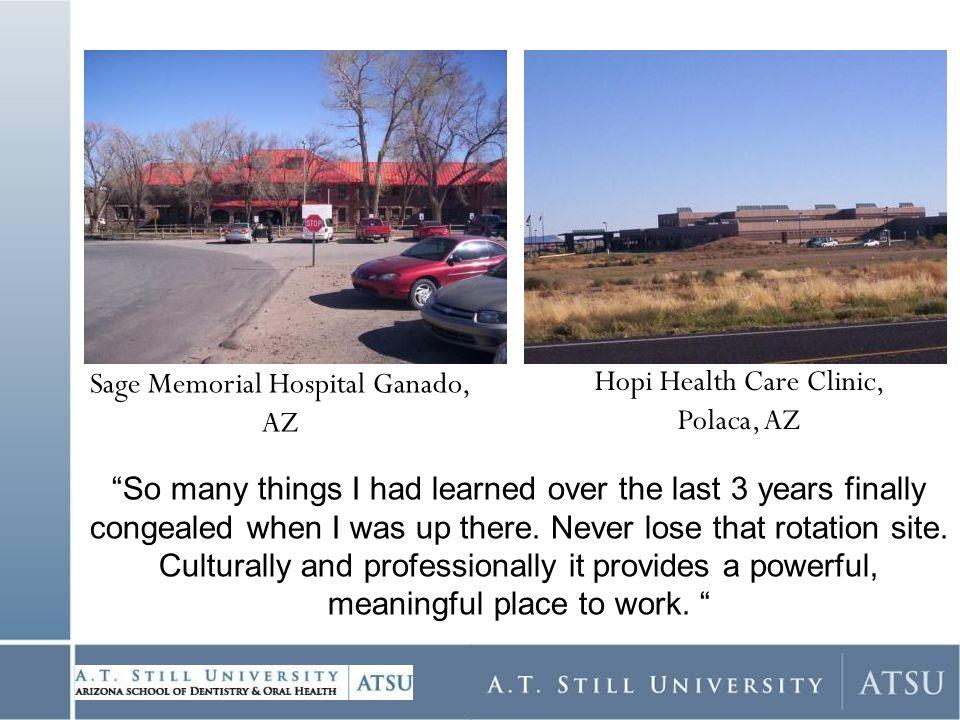 Sage Memorial Hospital Ganado, AZ Hopi Health Care Clinic, Polaca, AZ So many things I had learned over the last 3 years finally congealed when I was up there.