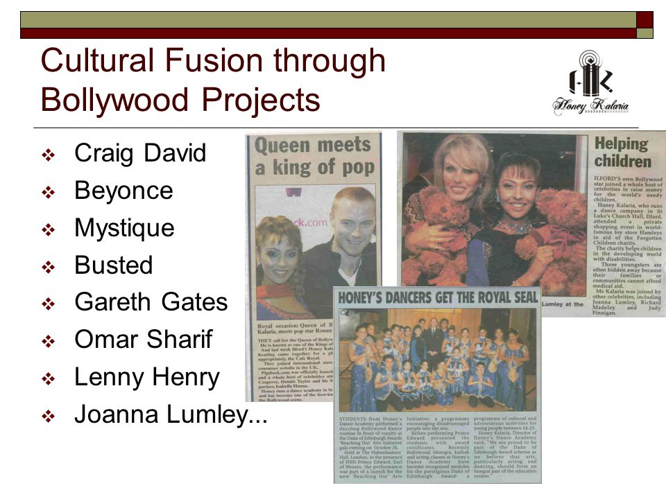 Cultural Fusion through Bollywood Projects  Craig David  Beyonce  Mystique  Busted  Gareth Gates  Omar Sharif  Lenny Henry  Joanna Lumley...