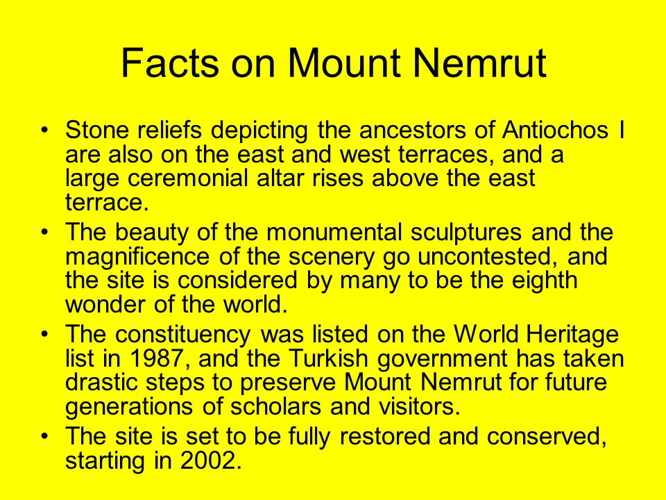 Facts on Mount Nemrut Stone reliefs depicting the ancestors of Antiochos I are also on the east and west terraces, and a large ceremonial altar rises