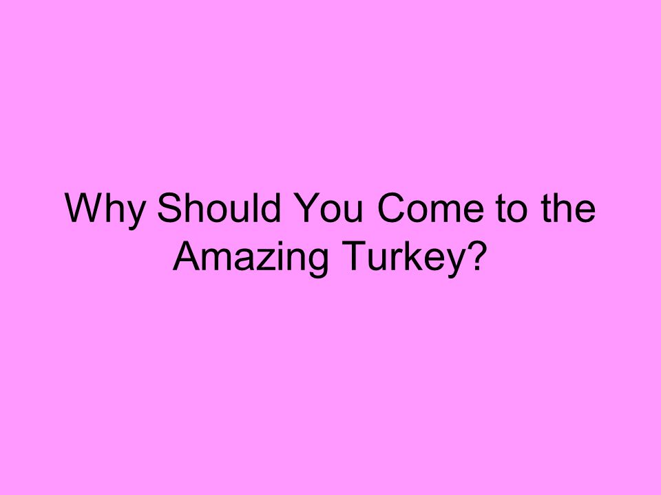 Why Should You Come to the Amazing Turkey