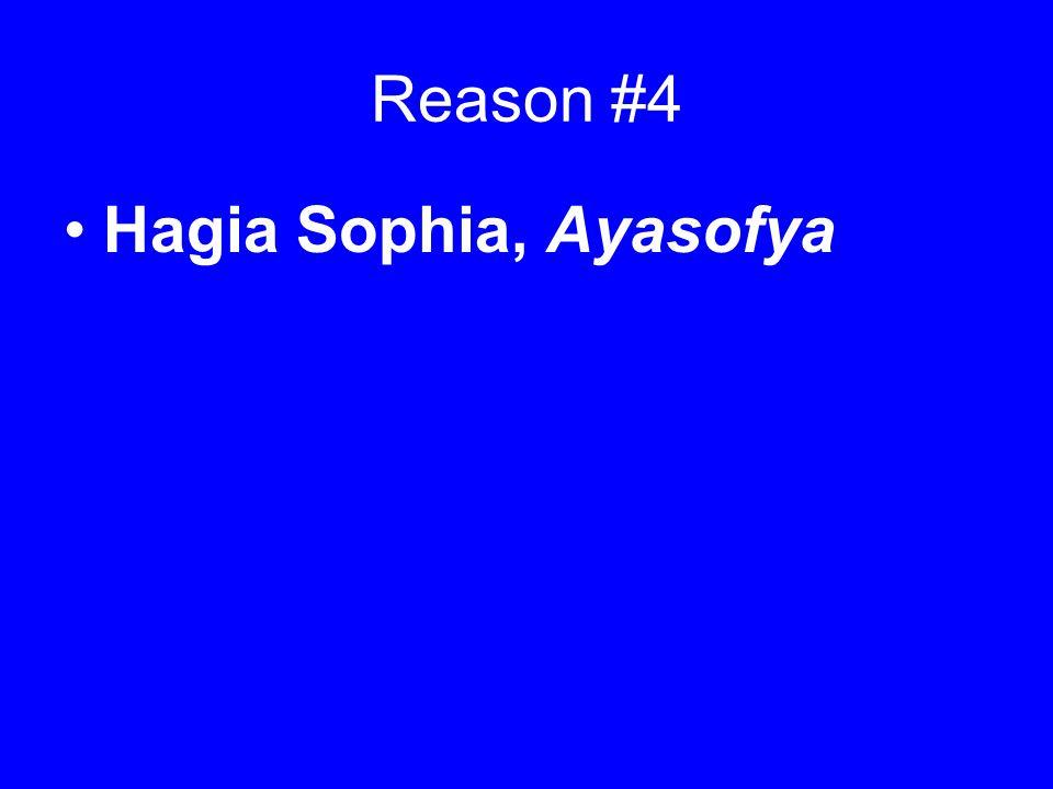Reason #4 Hagia Sophia, Ayasofya