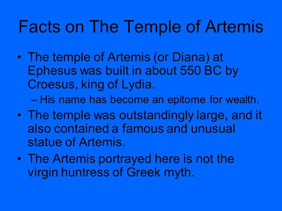 Facts on The Temple of Artemis The temple of Artemis (or Diana) at Ephesus was built in about 550 BC by Croesus, king of Lydia.