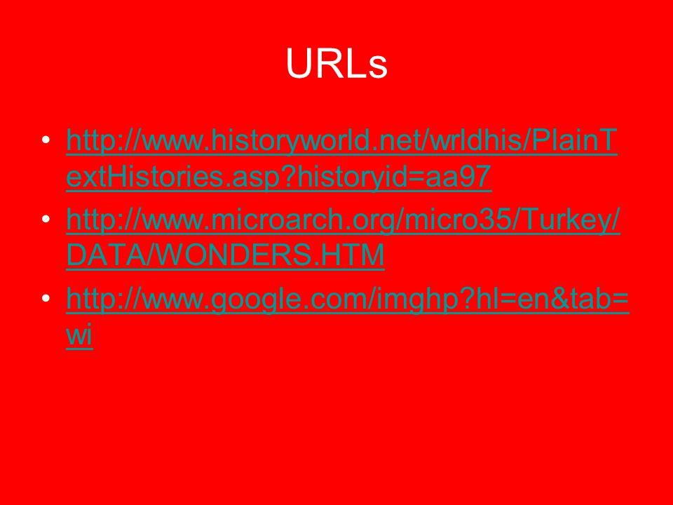 URLs http://www.historyworld.net/wrldhis/PlainT extHistories.asp historyid=aa97http://www.historyworld.net/wrldhis/PlainT extHistories.asp historyid=aa97 http://www.microarch.org/micro35/Turkey/ DATA/WONDERS.HTMhttp://www.microarch.org/micro35/Turkey/ DATA/WONDERS.HTM http://www.google.com/imghp hl=en&tab= wihttp://www.google.com/imghp hl=en&tab= wi