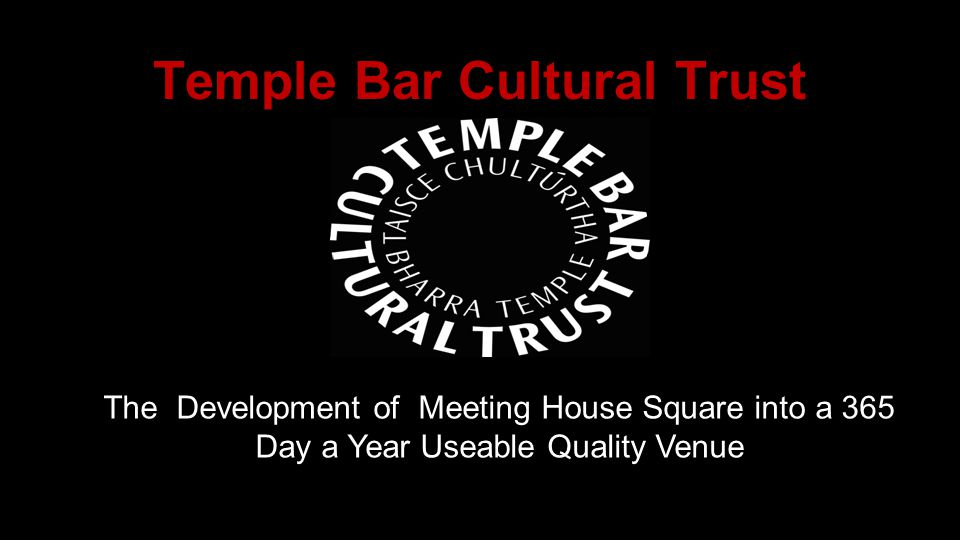 Temple Bar Cultural Trust The Development of Meeting House Square into a 365 Day a Year Useable Quality Venue