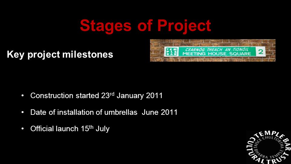 Key project milestones Construction started 23 rd January 2011 Date of installation of umbrellas June 2011 Official launch 15 th July Stages of Project