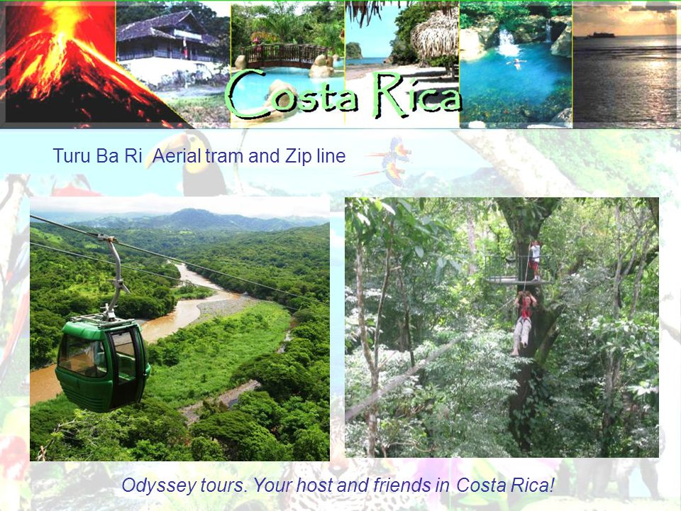 Turu Ba Ri Aerial tram and Zip line Odyssey tours. Your host and friends in Costa Rica!