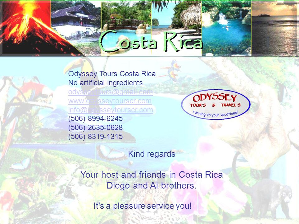 It's a pleasure service you! Odyssey Tours Costa Rica No artificial ingredients. odysseytours@gmail.com www.odysseytourscr.com info@odysseytourscr.com